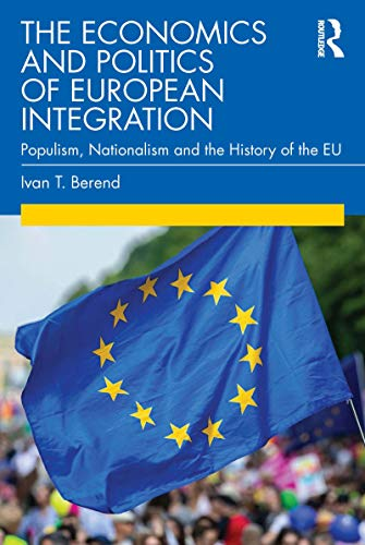 The Economics and Politics of European Integration: Populism, Nationalism and the History of the EU (English Edition)