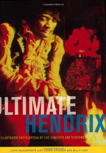 Ultimate Hendrix: An Illustrated Encyclopedia of Live Concerts and Sessions