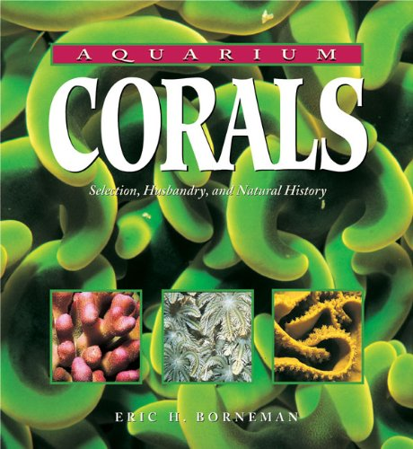 Aquarium Corals: Selection, Husbandry, and Natural History: Selection, Husbandry and Natural History (English Edition)