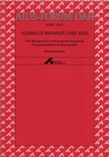 Schwule Männer und Aids: Risikomanagement in Zeiten der sozialen Normalisierung einer Infektionskrankheit: Eine Befragung im Auftrag der ... Aufklärung, Köln (AIDS-FORUM DAH)