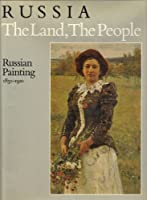 Russia: The Land, the People : Russian Painting, 1850-1910