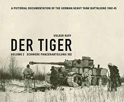 DER TIGER s.Pz.Abt.502 Volume 2 Schwere Panzerabteilung 502: A PICTORIAL DOCUMENTATION OF THE GERMAN HEAVY TANK BATTALIONS