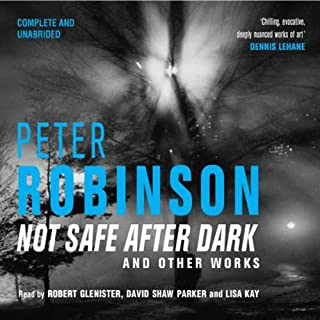 Not Safe after Dark, Volume Two                   By:                                                                                                                                 Peter Robinson                               Narrated by:                                                                                                                                 Robert Glenister,                                                                                        David Shaw Parker                      Length: 4 hrs and 53 mins     11 ratings     Overall 4.7