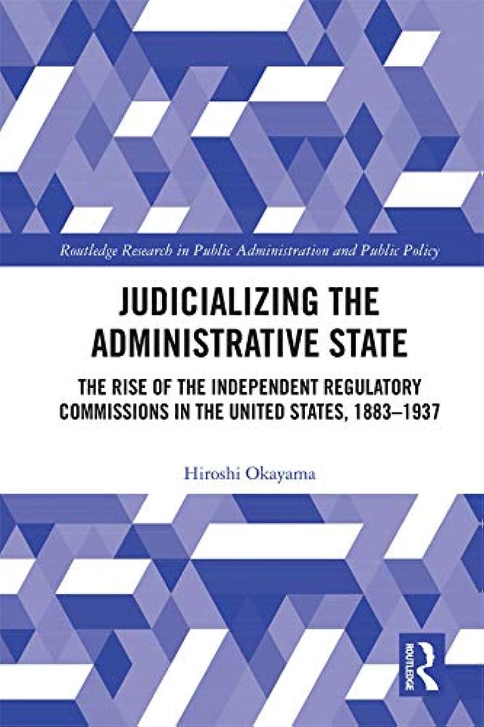 惑星剛性均等にJudicializing the Administrative State: The Rise of the Independent Regulatory Commissions in the United States, 1883-1937 (Routledge Research in Public ... and Public Policy) (English Edition)