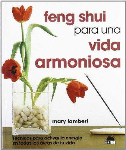 Feng Shui para una vida armoniosa: Tecnicas para activar la energia en todas las areas de tu vida (ONIRO - LIBROS ILUSTRADOS I)