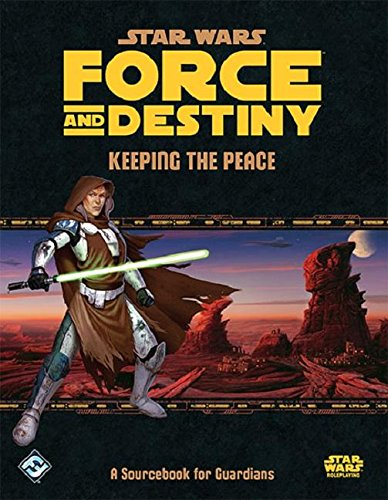 Star Wars Force and Destiny Rpg: Keeping the Peace