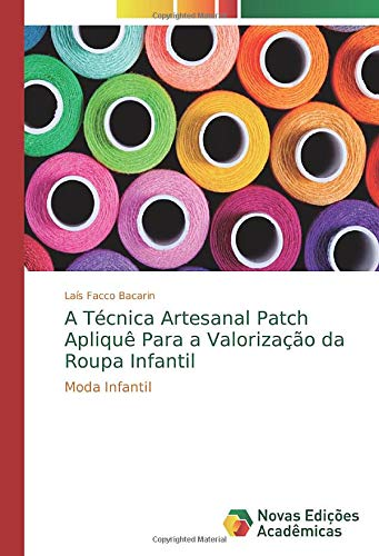 A Técnica Artesanal Patch Apliquê Para a Valorização da Roupa Infantil: Moda Infantil (Portuguese Edition)