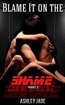 Blame It on the Shame- Part 3: A Mafia Romance by [Ashley Jade, Michael San, Tantalizing Teasers by Tanya]