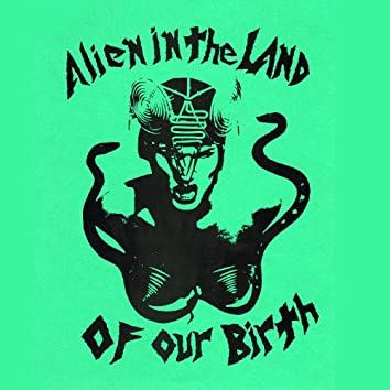 Alien In the Land of Our Birth