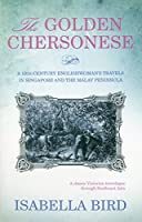 The Golden Chersonese: A 19th-Century Englishwoman's Travels in Singapore and the Malay Peninsula by Isabella Bird(2011-02-16)