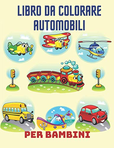 Libro da colorare di automobili per bambini: Libro da colorare di automobili per da 1 anno in su | Libro di attività per bambini | Idea regalo per ... (moto + auto + camion + barche + aerei)