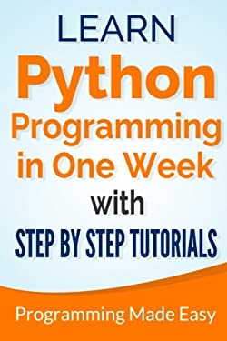 Python: Learn Python Programming in One Week with Step-by-Step Tutorials