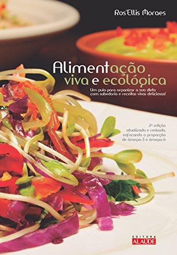 Alimentação viva e ecológica: Um guia para organizar a sua dieta com sabedoria e receitas vivas deliciosas