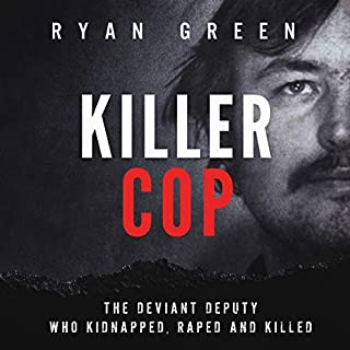 Killer Cop: The Deviant Deputy Who Kidnapped, Raped and Killed cover art