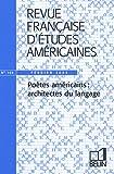 Revue française d'études américaines, 103, Février 2005 - Poètes américains : architectes du langage