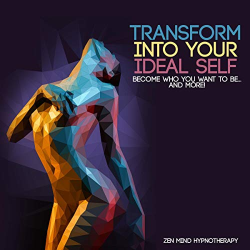 Transform into Your Ideal Self: Become Who You Want to Be and More cover art
