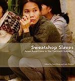 Sweatshop Slaves 2006 Asian Americans in the Garment Industry