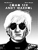 Cómo ser Andy Warhol (Libros Singulares)