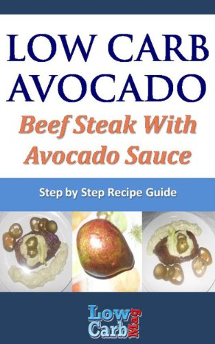 Low Carb Recipe for Beef Steak With Avocado Sauce (Low Carb Avocado Recipes - Step by Step with Photos Book 35) (English Edition)
