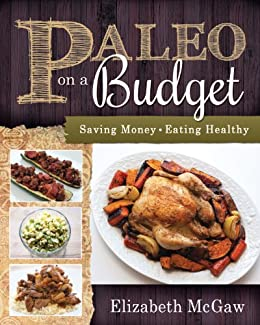 Paleo on a Budget: Saving Money, Eating Healthy by [Elizabeth McGaw]