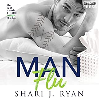 Man Flu                   Written by:                                                                                                                                 Shari J. Ryan,                                                                                        Lisa Brown                               Narrated by:                                                                                                                                 Samantha Summers                      Length: 8 hrs and 44 mins     Not rated yet     Overall 0.0