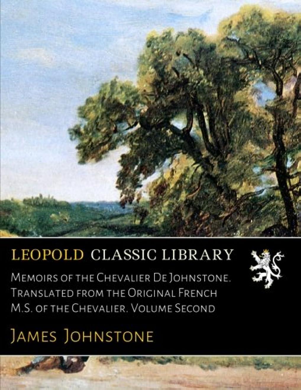 悪の純正ミスペンドMemoirs of the Chevalier De Johnstone. Translated from the Original French M.S. of the Chevalier. Volume Second