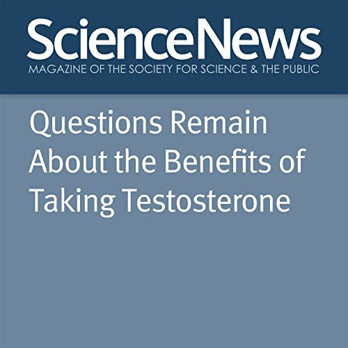 Questions Remain About the Benefits of Taking Testosterone audiobook cover art