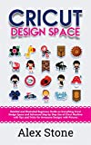 Cricut Design Space: Detailed and Illustrated Beginners Guide on Everything Cricut Design Space and Advanced Step by Step Use of Cricut Machine with Tips ... Designs with Pictures (English Edition)
