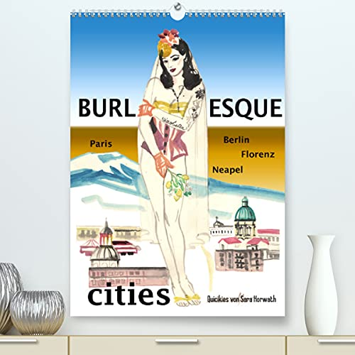 Burlesque cities - Berlin, Paris, Florenz, Neapel (Premium-Kalender 2022 DIN A2 hoch)