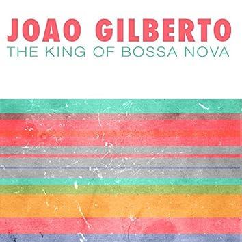 Joao Gilberto (The King Of Bossa Nova)