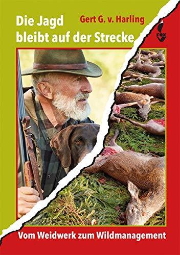 Die Jagd bleibt auf der Strecke: Vom Weidwerk zum Wildmanagement