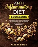 Anti-Inflammatory Diet Cookbook: The Optimal Anti-Inflammatory Book for Beginners to Heal the Immune System and Reduce Inflammation!