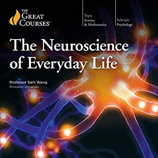 Neuroscience of Everyday Life                   By:                                                                                                                                 The Great Courses                               Narrated by:                                                                                                                                 Professor Sam Wang                      Length: 17 hrs and 55 mins     Not rated yet     Overall 0.0