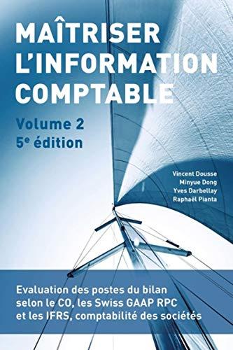 Maîtriser l'information comptable - Volume 2: Evaluation des postes du bilan selon le CO, les Swiss GAAP RPC et les IFRS, comptabilité des sociétés
