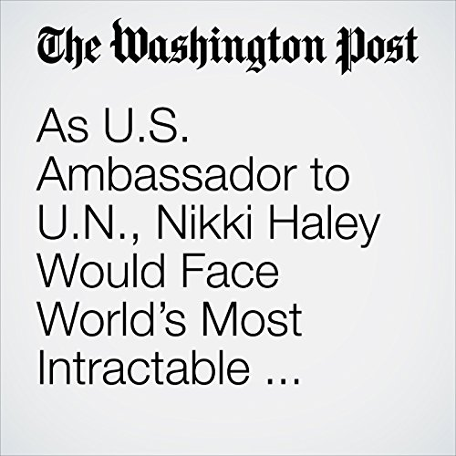 As U.S. Ambassador to U.N., Nikki Haley Would Face World's Most Intractable Conflicts cover art