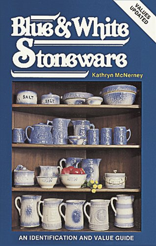 Collecting Blue and White Stoneware: An Identification and Value Guide