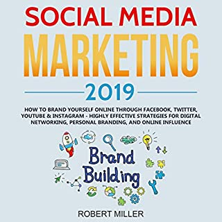 Social Media Marketing 2019     How to Brand Yourself Online Through Facebook, Twitter, YouTube & Instagram - Highly Effective Strategies for Digital Networking, Personal Branding, and Online Influence              By:                                                                                                                                 Robert Miller                               Narrated by:                                                                                                                                 Curtis Wright                      Length: 3 hrs and 8 mins     25 ratings     Overall 5.0