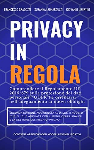 """Privacy in Regola: Comprendere il Regolamento UE 2016/679 (""""GDPR"""") sulla protezione dei dati personali e orientarsi nell'adeguamento ai nuovi obblighi"""