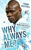 Why Always Me? - The Biography of Mario Balotelli, City's Legendary Striker (English Edition)