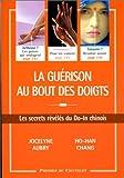 LA GUERISON AU BOUT DES DOIGTS. Les secrets révélés du Do-In chinois