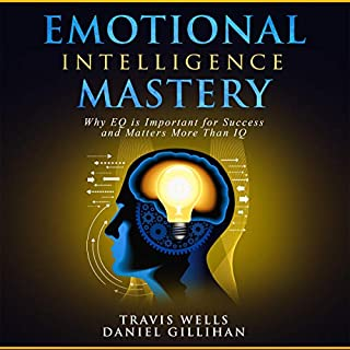 Emotional Intelligence Mastery: Why EQ Is Important for Success and Matters More Than IQ audiobook cover art