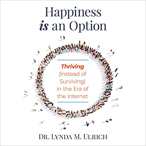 Download Happiness Is an Option: Thriving (Instead of Surviving) in the Era of the Internet audio book