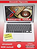 Roulette Tools: Strumenti, non metodi (Italian Edition)