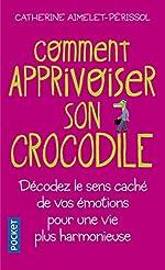 Comment apprivoiser son crocodile de Catherine AIMELET-PERISSOL