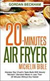 20-Minutes Air Fryer Michelin Bible: Impress your crush's taste buds with savory 'Michelin' standard meals in less than 20 minutes without any hassle