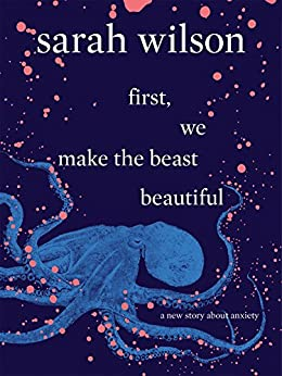 first, we make the beast beautiful: A New Story About Anxiety by [Sarah Wilson]