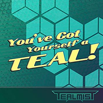 You've Got Yourself a Teal!