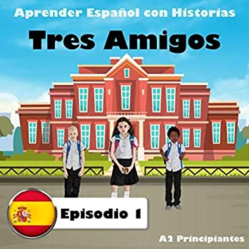 Aprender Español Con Historias: Tres Amigos, Episodio 1 (A2 Principiantes)