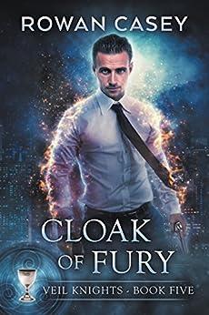 Cloak of Fury (Veil Knights Book 5) by [Rowan Casey]