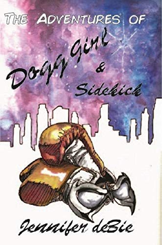 The Adventures of Dogg Girl and Sidekick by [Jennifer deBie, Kristi King-Morgan]